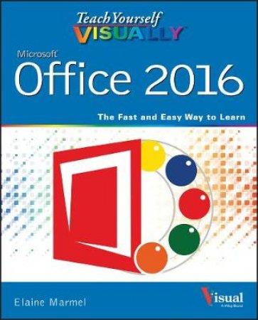 Teach Yourself Visually Office 2016 by Elaine Marmel