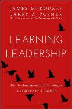 Learning Leadership: The Five Fundamentals Of Becoming An Exemplary Leader by James M. Kouzes & Barry Z. Posner