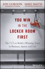 You Win in the Locker Room First by Jon Gordon & Mike Smith