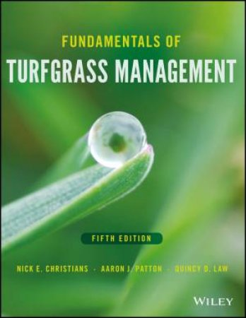 Fundamentals of Turfgrass Management, Fifth Edition (5e) by Nick E. Christians, Aaron J. Patton & Quincy D. Law