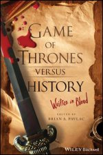 Game Of Thrones Versus History by Brian A. Pavlac