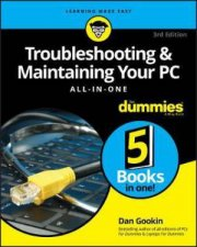 Troubleshooting & Maintaining Your PC: All-In-One For Dummies, 3rd Edition by Dan Gookin