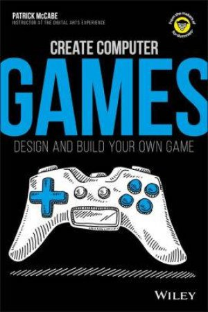 Create Computer Games: Design And Build Your Own Game