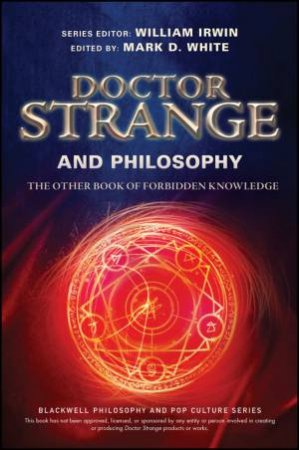 Doctor Strange And Philosophy: The Other Book Of Forbidden Knowledge by  William Irwin & Mark D  White - 9781119437949 - QBD Books
