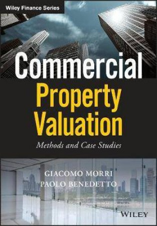 Commercial Property Valuation: Methods And Case Studies by Giacomo Morri & Paolo Benedetto