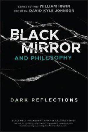 Black Mirror And Philosophy by William Irwin & David Kyle Johnson