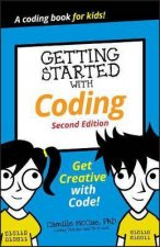 Getting Started With Coding Get Creative With Code 2nd Ed