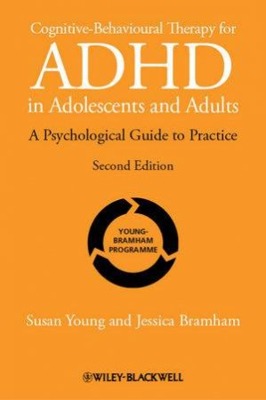 Cognitive-Behavioural Therapy For ADHD In Adoloscents And Adults - A Psychological Guide To Practice 2E