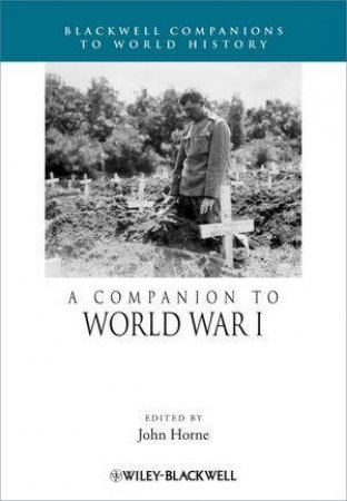 A Companion to World War I by John  Horne