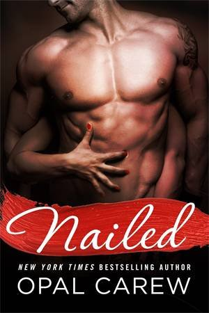 Nailed by Opal Carew