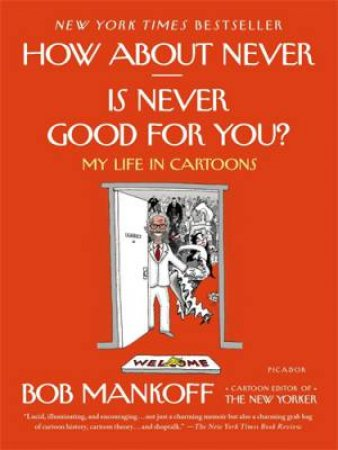 How About Never - Is Never Good for You? by Bob Mankoff