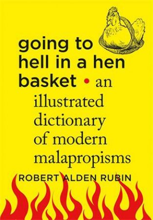 Going to Hell in a Hen Basket by Robert Alden Rubin