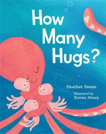How Many Hugs? by Heather Swain & Steven Henry