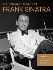 The Cinematic Legacy of Frank Sinatra by David Wills