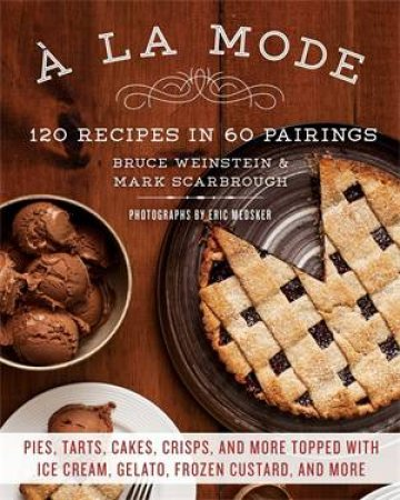 A la Mode: 120 Recipes In 60 Pairings