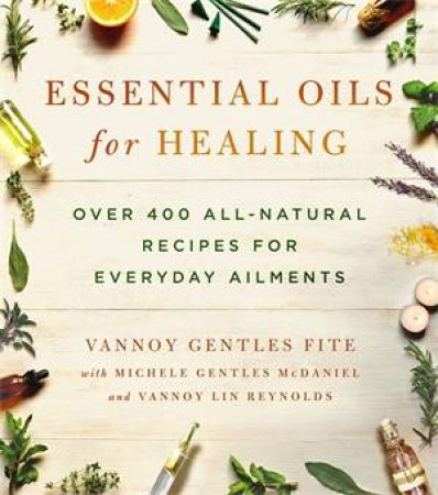 Essential Oils for Healing by Vannoy Gentles Fite & Michele Gentles McDaniel