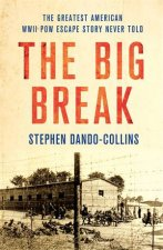 The Big Break The Greatest American WWII Pow Escape Story Never Told