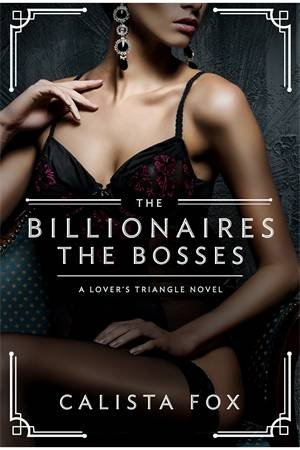The Billionaires: The Bosses by Calista Fox