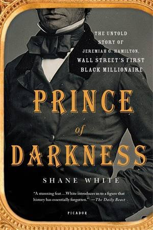 Prince Of Darkness: The Untold History Of Jeremiah G. Hamilton, Wall Street's First Black Millionaire
