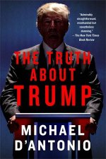 The Truth About Trump by Michael D'Antonio