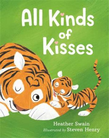 All Kinds Of Kisses by Heather Swain & Steven Henry