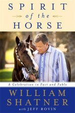 Spirit Of The Horse by William Shatner