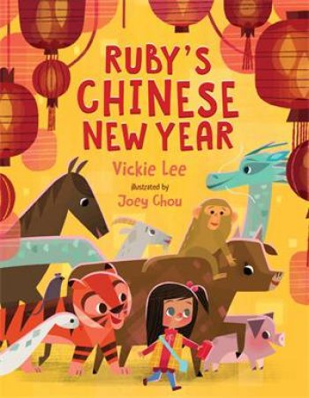 Ruby's Chinese New Year by Vickie Lee & Joey Chou