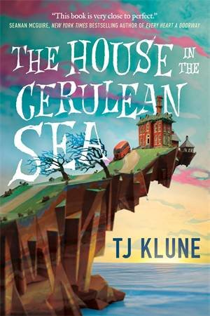 The House In The Cerulean Sea by TJ Klune