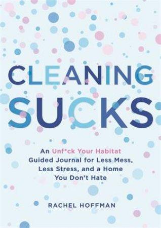 Cleaning Sucks by Rachel Hoffman