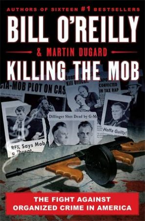 Killing The Mob by Bill O'Reilly & Martin Dugard