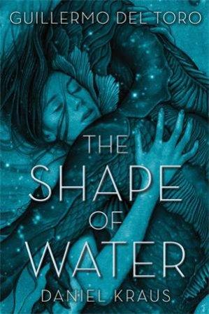 The Shape Of Water by Guillermo del Toro & Daniel Kraus