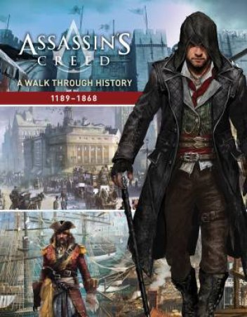 Assassins Creed: A Walk Through History 1189 To 1868