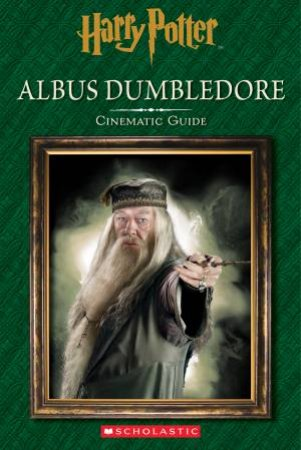 Harry Potter: Cinematic Guide: Albus Dumbledore by Various