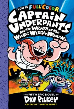 Captain Underpants And The Wrath Of The Wicked Wedgie Woman (Full Colour)