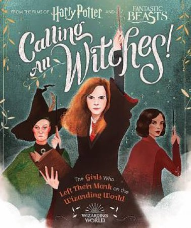 Harry Potter And Fantastic Beasts: Calling All Witches! by Laurie Calkhoven