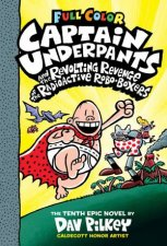 Captain Underpants And The Revolting Revenge Of The Radioactive Robo Boxers Full Colour