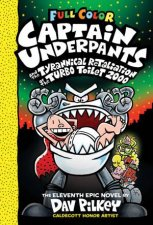 Captain Underpants And The Tyrannical Retaliation Of The Turbo Toilet 2000 Full Colour