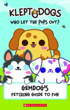Gemdogs Fetching Guide To Fun (KleptoDogs: Who Let the Pups Out?) by Various
