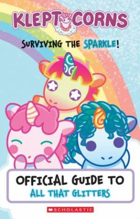Kleptocorns Surviving The Sparkle!: Official Guide To All That Glitters