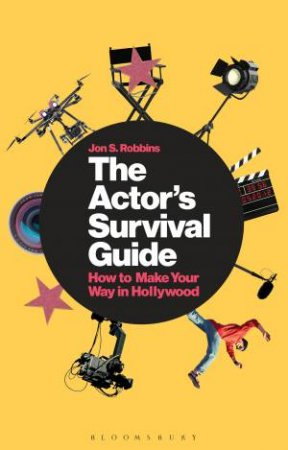 The Actor's Survival Guide by Jon S. Robbins