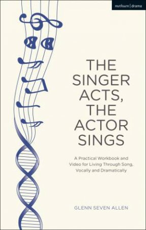 The Singer Acts/The Actor Sings by Glenn Seven Allen