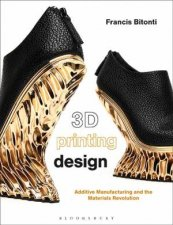 3D Printing Design Additive Manufacturing And The Materials Revolution