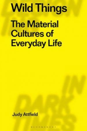 Wild Things: The Material Cultures Of Everyday Life