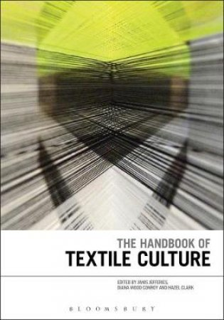 The Handbook Of Textile Culture by Janis Jefferies, Diana Wood Conroy & Hazel Clark
