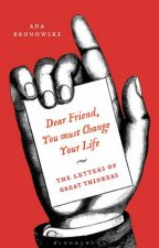 Dear Friend You Must Change Your Life The Letters Of Great Thinkers