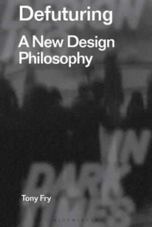 Defuturing: A New Design Philosophy