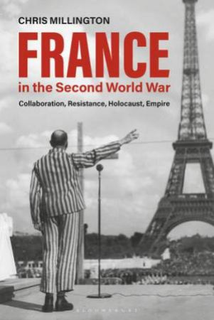 France In The Second World War: Collaboration, Resistance, Holocaust, Empire by Chris Millington