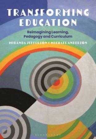 Transforming Education: Reimagining Learning, Pedagogy And Curriculum by Professor Miranda Jefferson &  Professor Michael Anderson