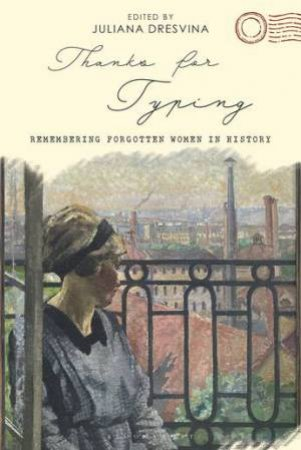 Thanks For Typing: Remembering Forgotten Women In History by Juliana Dresvina