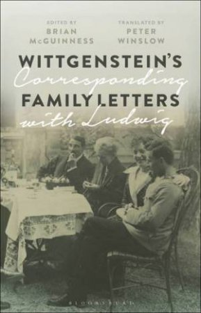 Wittgenstein's Family Letters: Corresponding With Ludwig by Brian McGuinness